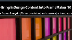 Bring InDesign Content Into FrameMaker 10