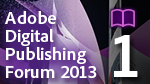 Adobe Digital Publishing Forum 2013 SESSION1 基調講演