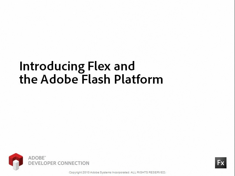 Introducing Flex and the Flash Platform
