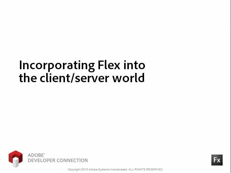 Incorporating Flex into the Client/Server World