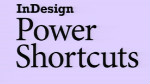 InDesign CS5.5 Power Shortcuts