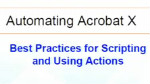Automating Acrobat: Best Practices for using Actions and Scripting